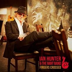 Ian Hunter & The Rant Band-Fingers Crossed