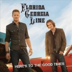 Florida Georgia Line-Here's To the Good Times