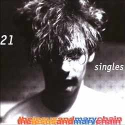 Jesus And Mary Chain-21 Singles 1984-1998