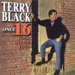 Terry Black-Only Sixteen Little Fool