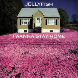 Jellyfish-I Wanna Stay Home