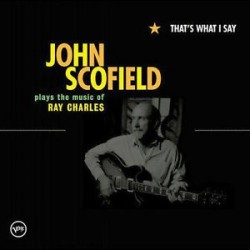 John Scofield-That's What I Say (Plays The Music Of Ray Charles)