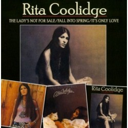 Rita Coolidge-Lady's Not For Sale/Fall Into Spring/It's Only Love